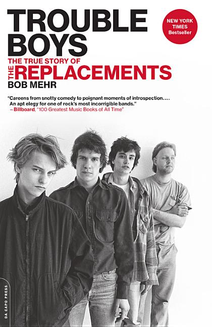 Trouble Boys: The True Story of the Replacements. Bob Mehr