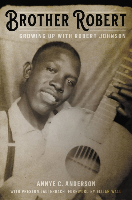 Brother Robert: Growing Up with Robert Johnson. Annye C. Anderson