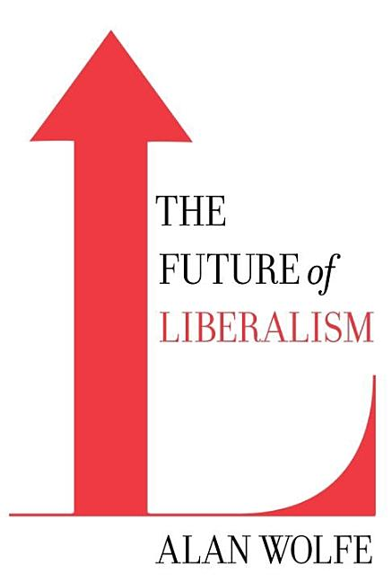 The Future of Liberalism. Alan Wolfe