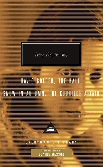 David Golder, The Ball, Snow in Autumn, The Courilof Affair (Everyman's Library Contemporary...