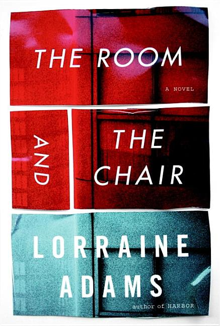 The Room and the Chair. Lorraine Adams.