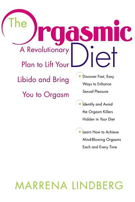 The Orgasmic Diet: A Revolutionary Plan to Lift Your Libido and Bring You to Orgasm. Marrena...