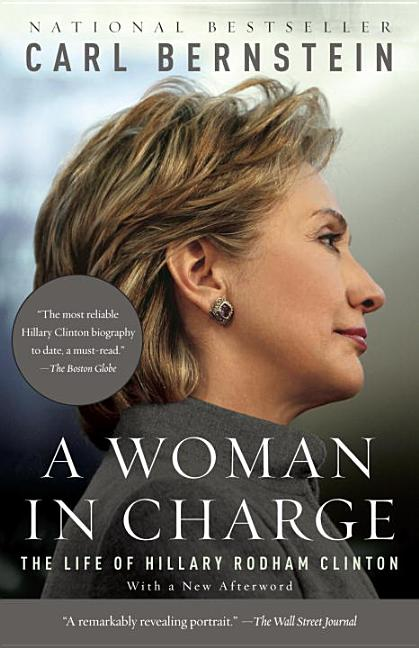 A WOMAN IN CHARGE: The Life of Hillary Rodham Clinton. Carl Bernstein