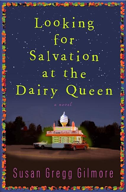 Looking for Salvation at the Dairy Queen: A Novel. Susan Gregg Gilmore