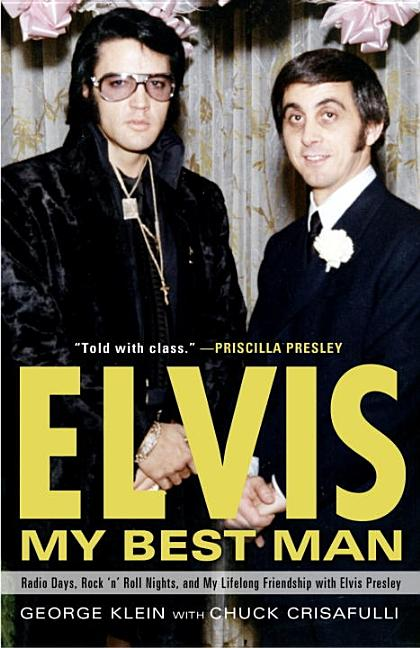 Elvis: My Best Man: Radio Days, Rock 'n' Roll Nights, and My Lifelong Friendship with Elvis...