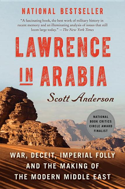 Lawrence in Arabia: War, Deceit, Imperial Folly and the Making of the Modern Middle East. Scott...