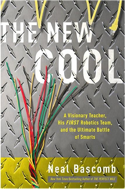 The New Cool: A Visionary Teacher, His FIRST Robotics Team, and the Ultimate Battle of Smarts....