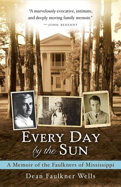 Every Day by the Sun: A Memoir of the Faulkners of Mississippi. Dean Faulkner Wells