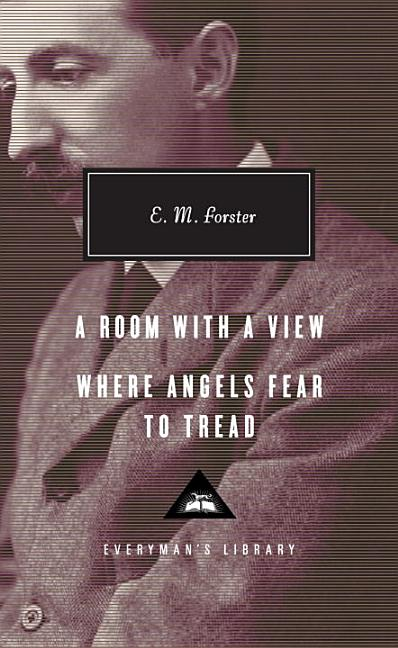 A Room with a View, Where Angels Fear to Tread (Everyman's Library Contemporary Classics Series). E. M. Forster.