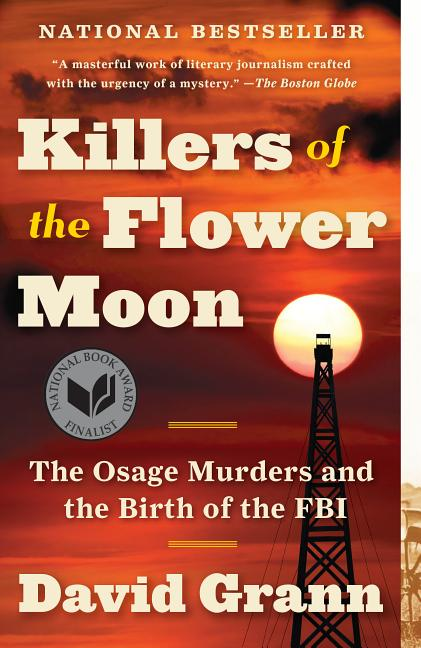 Killers of the Flower Moon: The Osage Murders and the Birth of the FBI. David Grann