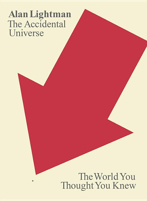 The Accidental Universe: The World You Thought You Knew. Alan Lightman