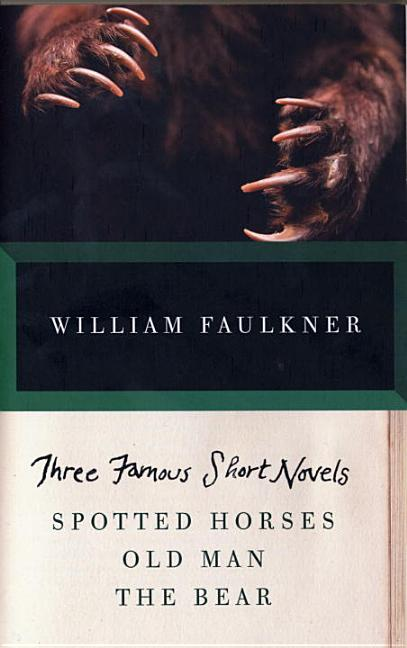 THREE FAMOUS SHORT NOVELS: Spotted Horses, Old Man, The Bear (Vintage International). William...