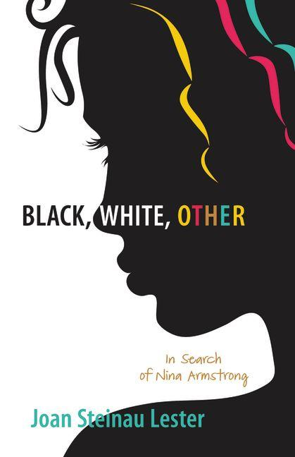 Black, White, Other: In Search Of Nina Armstrong [Signed]. Joan Steinau Lester