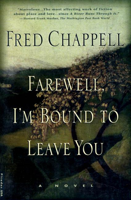 Farewell, I'm Bound to Leave You: Stories (The Kirkman Family Cycle). Fred Chappell