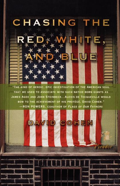 Chasing the Red, White, and Blue: A Journey in Tocqueville's Footsteps Through Contemporary America. David Cohen.