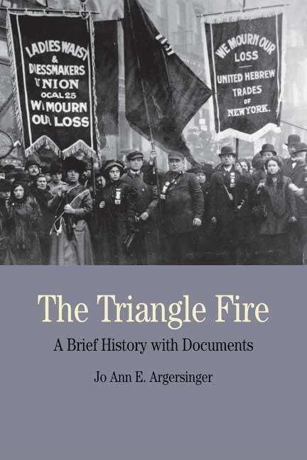 The Triangle Fire: A Brief History with Documents. Jo Ann Argersinger