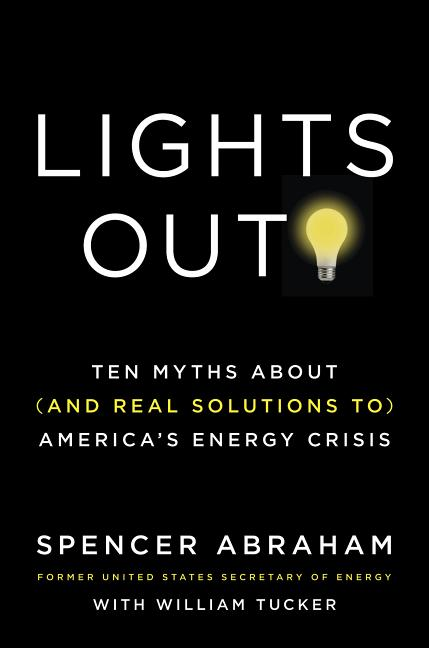 Lights Out!: Ten Myths About (and Real Solutions to) America's Energy Crisis [SIGNED]. Spencer...