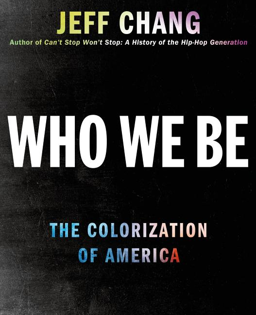 Who We Be: A Cultural History of Race in Post-Civil Rights America. Jeff Chang.