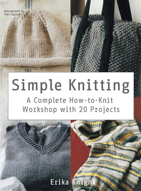 Simple Knitting: A Complete How-to-Knit Workshop with 20 Projects (Knit & Crochet). Erika Knight.
