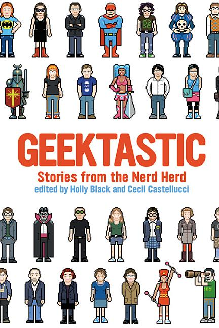 Geektastic: Stories from the Nerd Herd. Holly Black, Cecil Castellucci