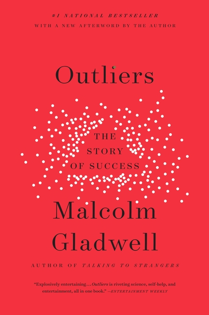 Outliers: The Story of Success. Malcolm Gladwell