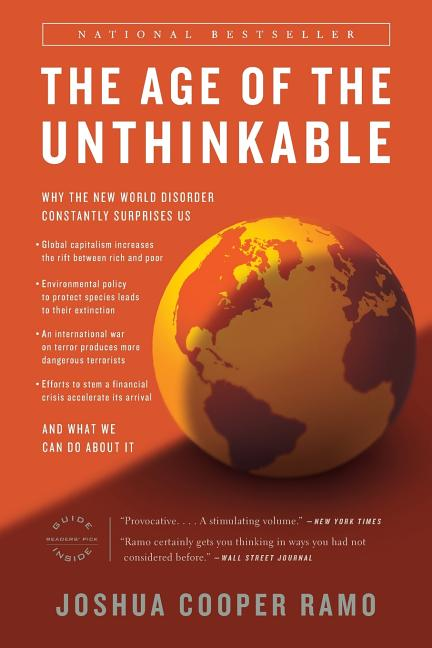 The Age of the Unthinkable: Why the New World Disorder Constantly Surprises Us And What We Can Do...