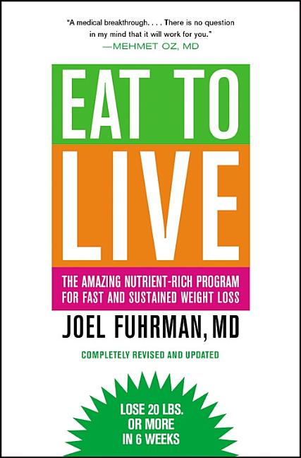 Eat to Live: The Amazing Nutrient-Rich Program for Fast and Sustained Weight Loss, Revised...