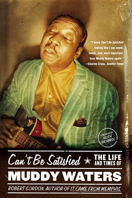 Can't Be Satisfied: The Life and Times of Muddy Waters. Robert Gordon