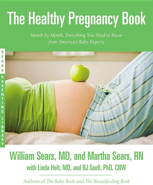 The Healthy Pregnancy Book: Month by Month, Everything You Need to Know from America's Baby...