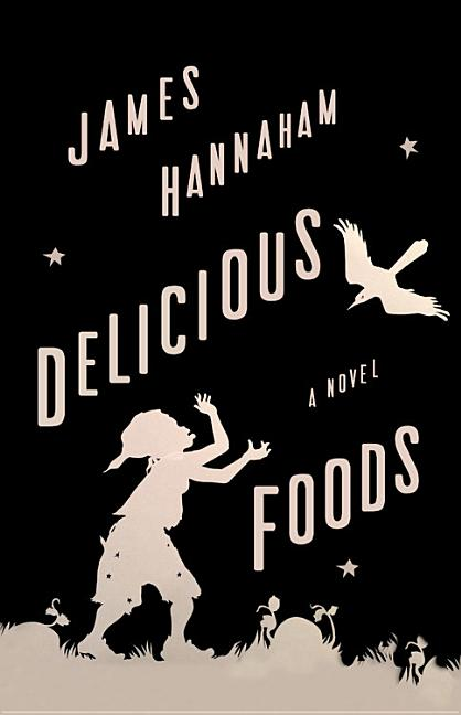 Delicious Foods: A Novel [SIGNED]. James Hannaham