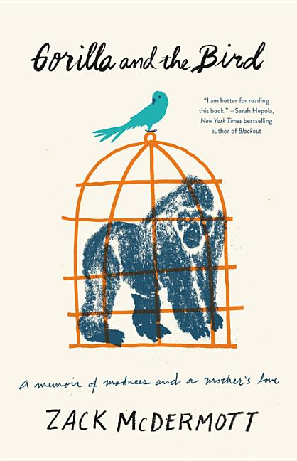 Gorilla and the Bird: A Memoir of Madness and a Mother's Love. Zack McDermott
