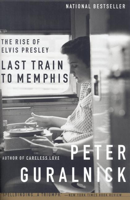 Last Train to Memphis: The Rise of Elvis Presley. Peter Guralnick.