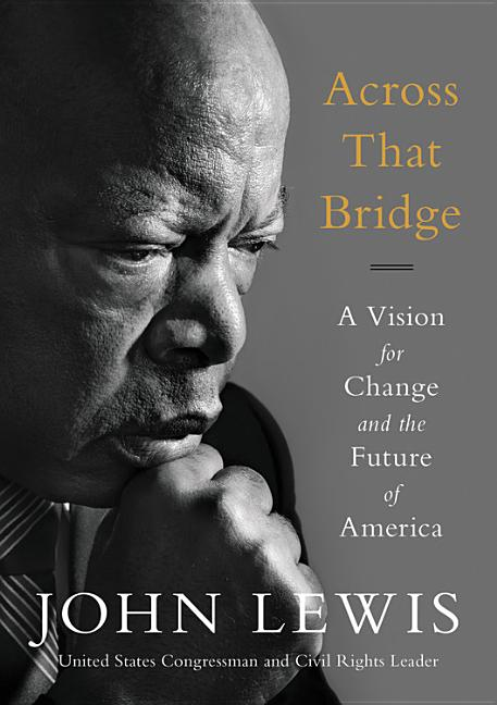 Across That Bridge: A Vision for Change and the Future of America. John Lewis