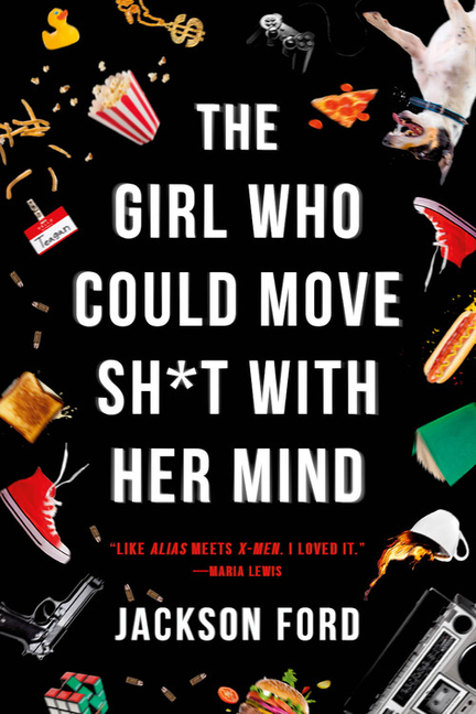 The Girl Who Could Move Sh*t with Her Mind. Jackson Ford