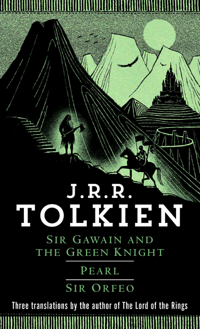 Sir Gawain and the Green Knight; Pearl; [and] Sir Orfeo. J R. R. Tolkien