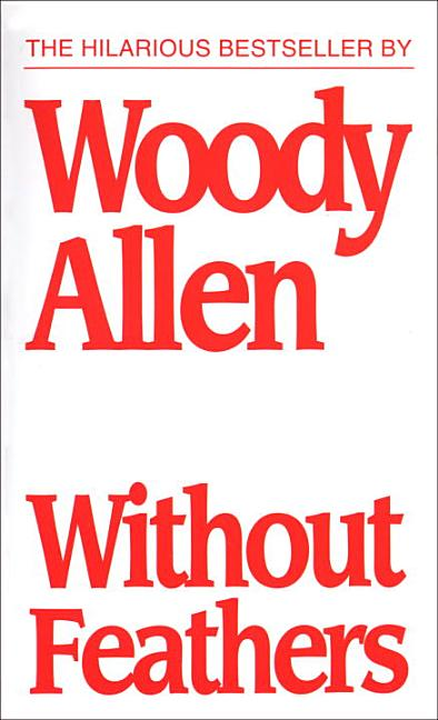 Without Feathers. Woody Allen