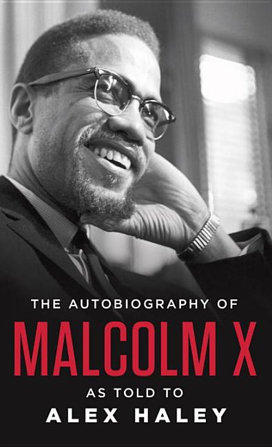 The Autobiography of Malcolm X: As Told to Alex Haley. Malcolm X., Alex Haley, Attallah Shabazz