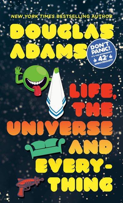 Life, the Universe and Everything (Hitchhiker's Guide to the Galaxy). Douglas Adams.