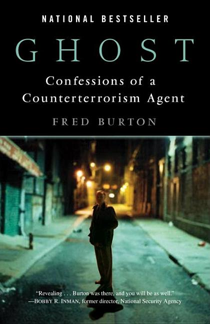 Ghost: Confessions of a Counterterrorism Agent. Fred Burton