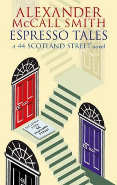 Espresso Tales: The Latest from 44 Scotland Street. Alexander McCall Smith.
