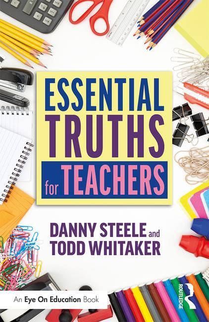 Essential Truths for Teachers. Danny Steele, Todd Whitaker
