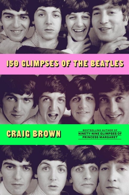 150 Glimpses of the Beatles. Craig Brown.