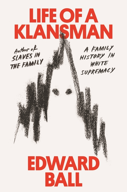 Life of a Klansman: A Family History in White Supremacy. Edward Ball