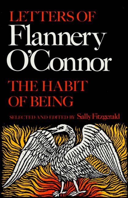 The Habit of Being: Letters. Flannery O'Connor