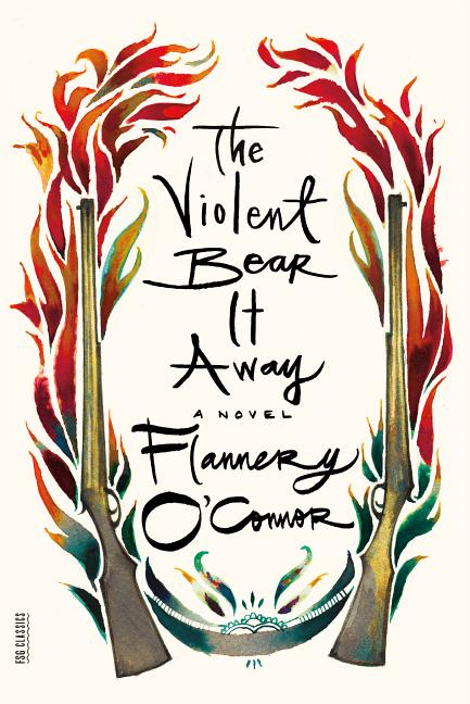 The Violent Bear It Away: A Novel. Flannery O'Connor