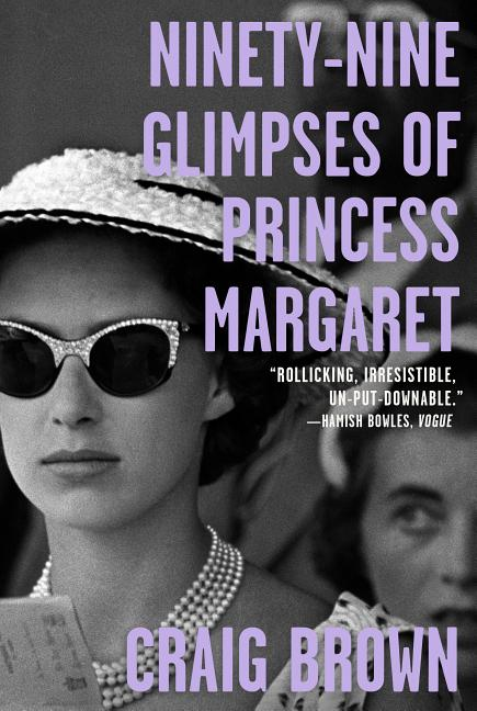 Ninety-Nine Glimpses of Princess Margaret. Craig Brown