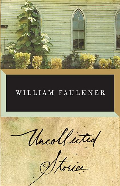 The Uncollected Stories of William Faulkner. William Faulkner