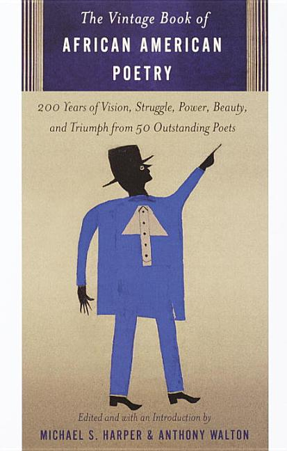 The Vintage Book of African American Poetry: 200 Years of Vision, Struggle, Power, Beauty, and Triumph from 50 Outstanding Poets. Michael S. Harper, Anthony Walton.