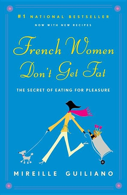 French Women Don't Get Fat: The Secret of Eating for Pleasure. Mireille Guiliano