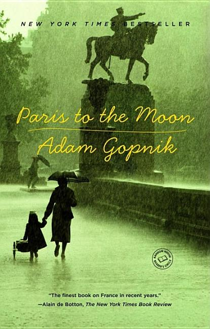 Paris to the Moon. Adam Gopnik